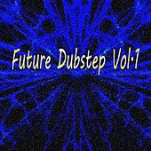 Future Dubstep, Vol. 1 - EP by Various Artists