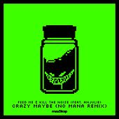 Crazy Maybe (No Mana Remix) by Feed Me and Kill The Noise