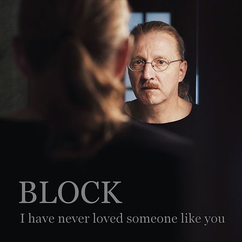 I Have Never Loved Someone Like You by Block