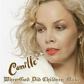 When God Did Children Make by Camille