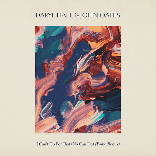 I Can't Go for That (No Can Do) (Pomo Remix) by Hall & Oates