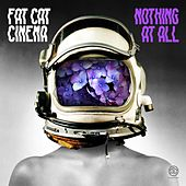 Nothing at All by Fat Cat Cinema