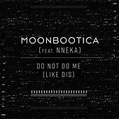 Do Not Do Me (Like Dis) by Moonbootica