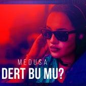 Dert Bu mu? (Kaan Karaca Mix) by Medusa
