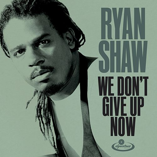 We Don't Give up Now by Ryan Shaw