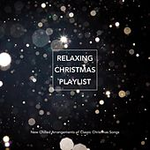 Relaxing Christmas Playlist: New Chilled Arrangements of Classic Christmas Songs by Various Artists