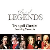 Classical Legends - Tranquil Classics Soothing Moments by Various Artists