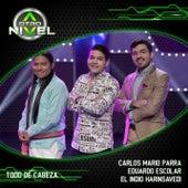 Todo de Cabeza (Carlos Mario Parra, Eduardo Escolar, El Indio Harinsavedi) de A Otro Nivel 2017