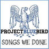 Songs We Done by Project Bluebird