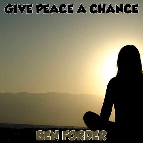 Give Peace a Chance by Ben Forder