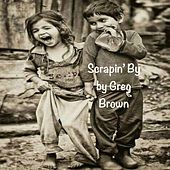 Scrapin' By by Greg Brown