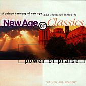Play & Download New Age of Classics - Power of Praise by The New Age Academy | Napster