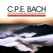 C.P.E. Bach: The Flute Sonatas and Concerto in D Minor by Various Artists