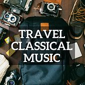 Travel Classical Music by Various Artists