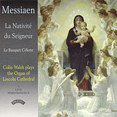 Messiaen: La Nativité du Seigneur & Le banquet céleste (Live) by Colin Walsh
