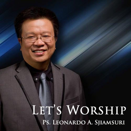 Let's Worship by P.S. Leonardo A. Sjiamsuri