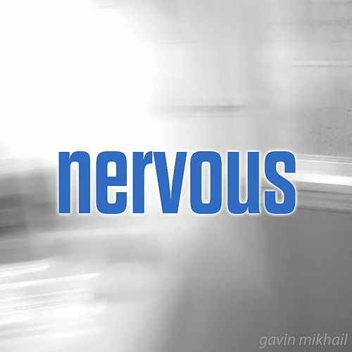 Nervous by Gavin Mikhail