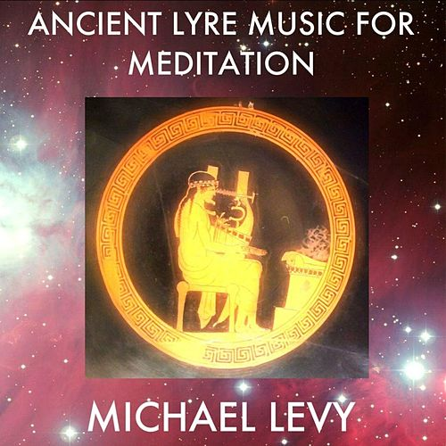 Ancient Lyre Music for Meditation by Michael Levy
