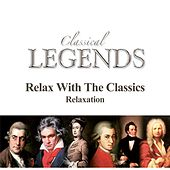 Classical Legends - Relax With The Classics - Relaxation by Various Artists