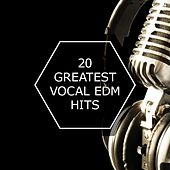 20 Greatest Vocal EDM Hits von Various Artists