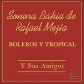 Boleros y Tropical by Sonora Bahia de Rafael Mejia