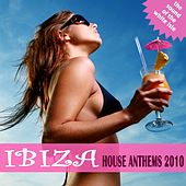 Ibiza House Anthems 2010 by Various Artists