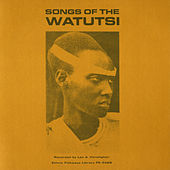 Play & Download Songs of the Watutsi by Various Artists | Napster