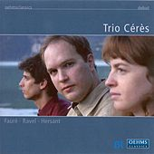 FAURE, G. / RAVEL, M. / HERSANT, P.: Piano Trios (Trio Ceres) by Trio Ceres
