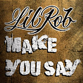 Play & Download Make You Say by Lil Rob | Napster