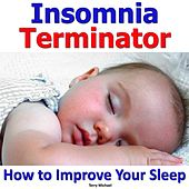 Insomnia Terminator: How to Improve Your Sleep by Terry Michael
