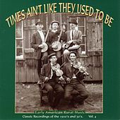 Times Ain't Like They Used to Be, Vol. 4: Early American Rural Music by Various Artists