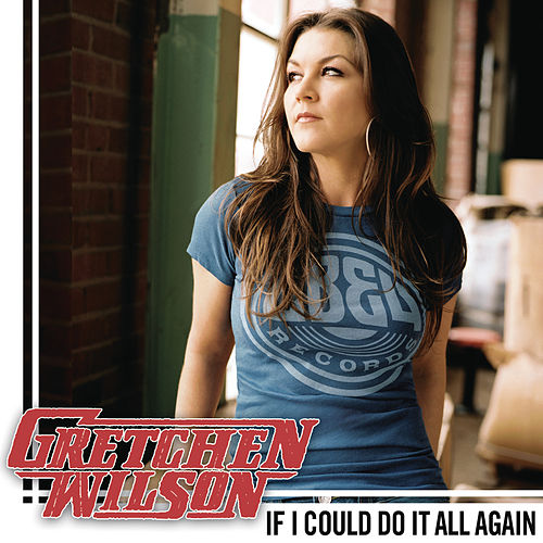 If I Could Do It All Again by Gretchen Wilson