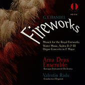 Play & Download Handel: Fireworks - Musick for the Royal Fireworks Water Music, Suites II & III, Organ Concerto in F Major by Ama Deus Ensemble | Napster