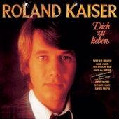 Play & Download Dich zu lieben by Roland Kaiser | Napster