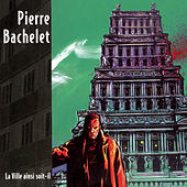 Play & Download La Ville Ainsi Soit Il by Pierre Bachelet | Napster