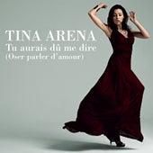 Tu Aurais Dû Me Dire (Oser Parler D'Amour) by Tina Arena