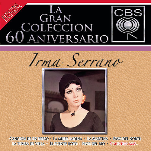 La Gran Coleccion Del 60 Aniversario CBS - Irma Serrano by Irma Serrano