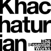 Play & Download Khachaturian: The Essential Works by Various Artists | Napster