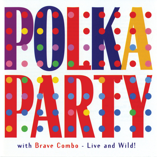 Play & Download Polka Party with Brave Combo: Live & Wild by Brave Combo | Napster