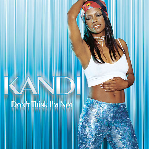 Play & Download Don't Think I'm Not by Kandi | Napster
