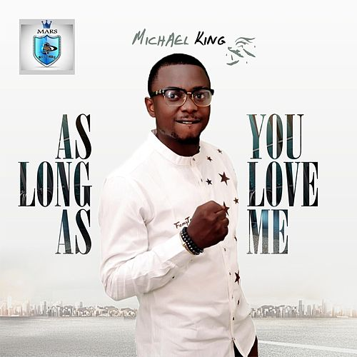 As Long as You Love Me by Michael King