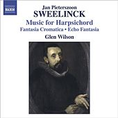 SWEELINCK, J.P.: Harpsichord Works - Fantasia chromatica / Echo fantasia / Toccata / Variations (Wilson) by Glen Wilson