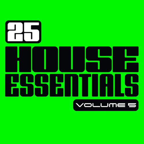 Play & Download 25 House Essentials, Vol. 5 by Various Artists | Napster