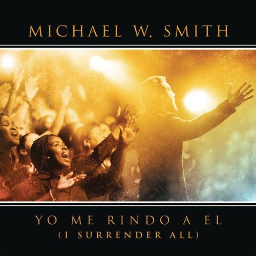 Play & Download Yo Me Rindo A El by Michael W. Smith | Napster