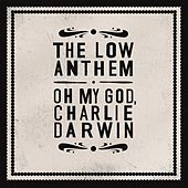Play & Download Oh My God, Charlie Darwin by The Low Anthem | Napster