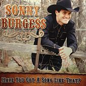 Play & Download Have You Got A Song Like That? by Sonny Burgess (1) | Napster