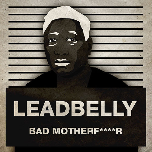 Play & Download Bad Motherf****r by Leadbelly | Napster