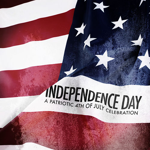 Independence Day - A Patriotic 4th of July Celebration by Various Artists