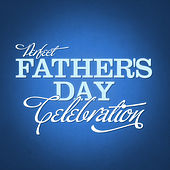 Play & Download Perfect Father's Day Celebration by Various Artists | Napster