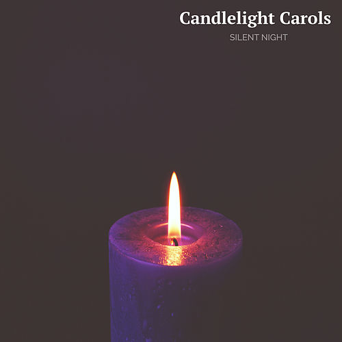 Silent Night by Candlelight Carols